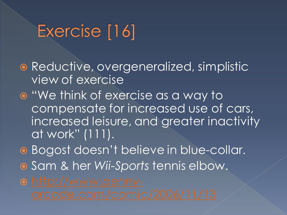 Exercise [16] Reductive, overgeneralized, simplistic view of exercise